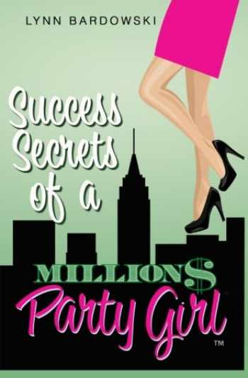 9781478105428-1478105429-Success Secrets of a Million Dollar Party Girl