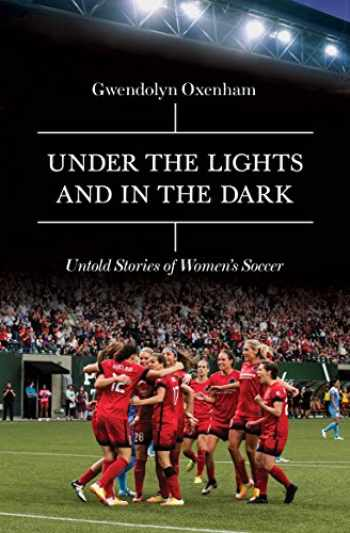 9781785781537-1785781537-Under the Lights and In the Dark: Untold Stories of Women's Soccer