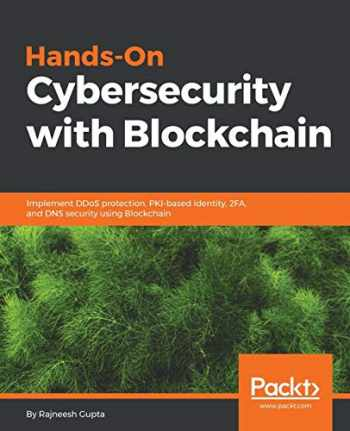 9781788990189-1788990188-Hands-On Cybersecurity with Blockchain: Implement DDoS protection, PKI-based identity, 2FA, and DNS security using Blockchain
