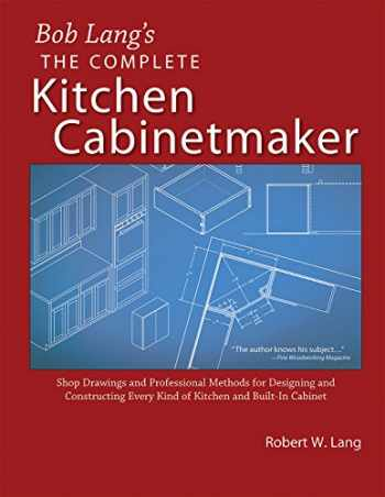 9781892836229-189283622X-Bob Lang's Complete Kitchen Cabinet Maker: Shop Drawings and Professional Methods for Designing and Constructing Every Kind of Kitchen and Built-In Cabinet