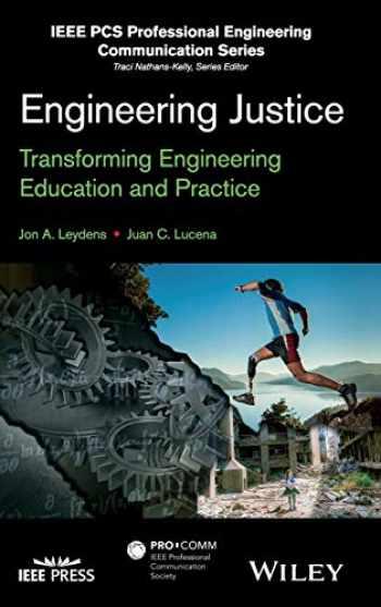 9781118757307-1118757300-Engineering Justice: Transforming Engineering Education and Practice (IEEE PCS Professional Engineering Communication Series)