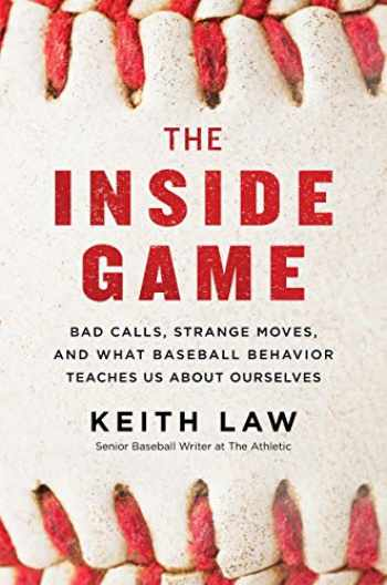 9780062942722-0062942727-The Inside Game: Bad Calls, Strange Moves, and What Baseball Behavior Teaches Us About Ourselves