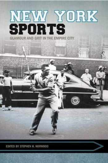 9781682260593-1682260593-New York Sports: Glamour and Grit in the Empire City (Sport, Culture, and Society)