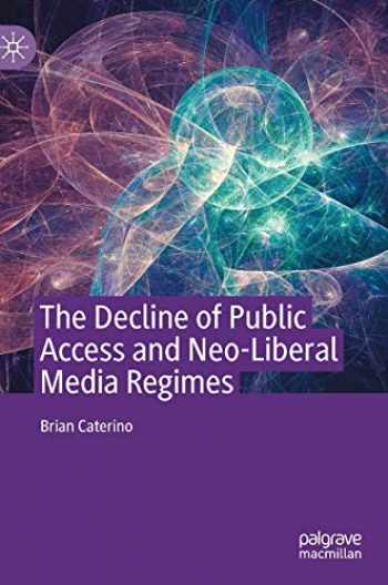 9783030394028-3030394026-The Decline of Public Access and Neo-Liberal Media Regimes
