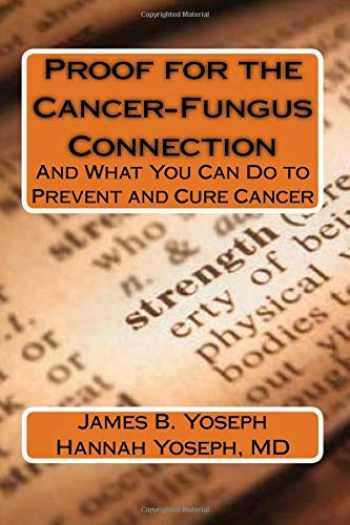 9780988820661-0988820668-Proof for the Cancer-Fungus Connection: And What You Can Do to Prevent and Cure Cancer
