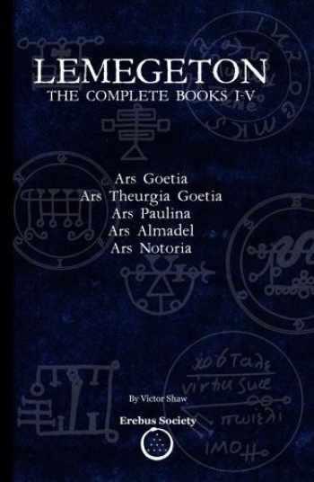 9780993328411-0993328415-Lemegeton: The Complete Books I-V: Ars Goetia, Ars Theurgia Goetia, Ars Paulina, Ars Almadel, Ars Notoria