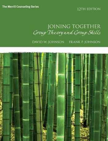 9780134055732-013405573X-Joining Together: Group Theory and Group Skills (12th Edition) (The Merrill Counseling Series)