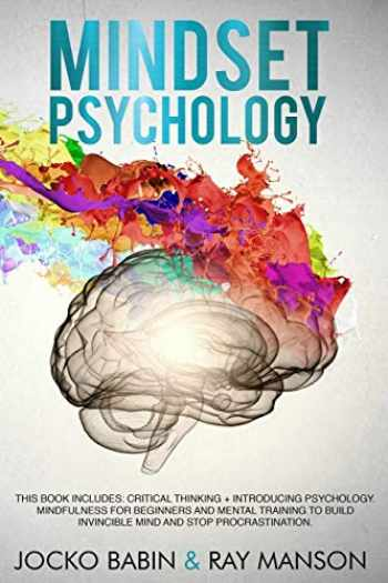 9781094631158-1094631159-Mindset Psychology: This Book Includes: Critical Thinking + Introducing Psychology. Mindfulness for Beginners and Mental Training to Build Invincible Mind and Stop Procrastination.