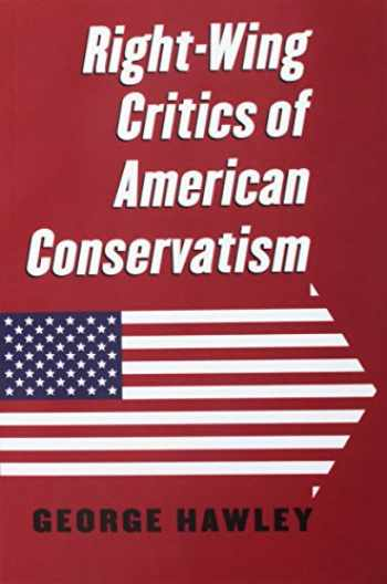 9780700625796-0700625798-Right-Wing Critics of American Conservatism