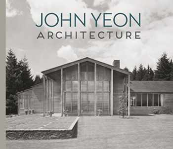 9780991026371-0991026373-John Yeon Architecture: Building in the Pacific Northwest