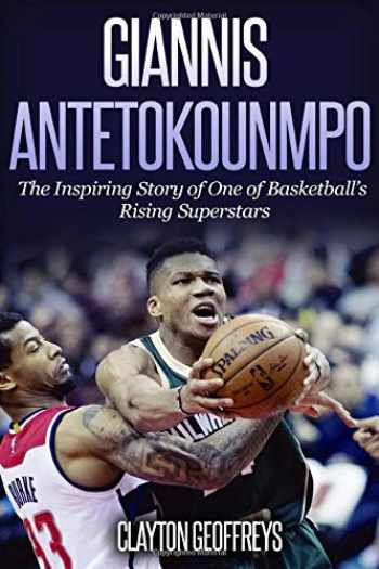 9781548260699-154826069X-Giannis Antetokounmpo: The Inspiring Story of One of Basketball's Rising Superstars (Basketball Biography Books)