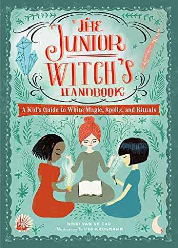 9780762469307-0762469307-The Junior Witch's Handbook: A Kid's Guide to White Magic, Spells, and Rituals