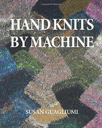 9781503065758-1503065758-Hand Knits by Machine: The Ultimate Guide for Hand and Machine Knitters