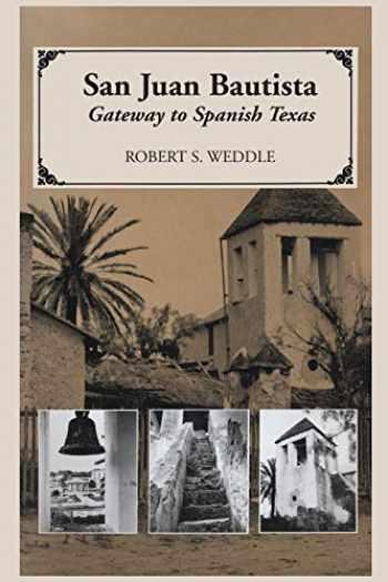 9780292776517-0292776519-San Juan Bautista: Gateway to Spanish Texas