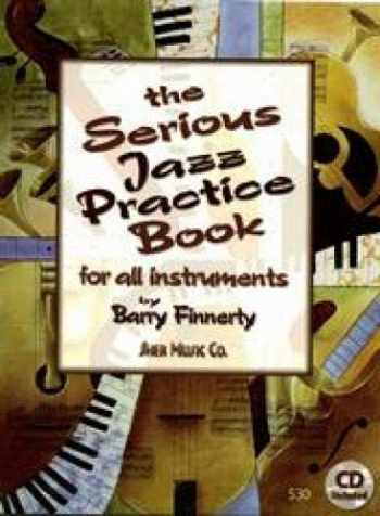9781883217426-1883217423-The Serious Jazz Practice Book for All Instruments: Melodic Materials for the Modern Jazz Soloist (Book & CD)