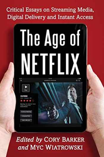 9780786497478-0786497475-The Age of Netflix: Critical Essays on Streaming Media, Digital Delivery and Instant Access