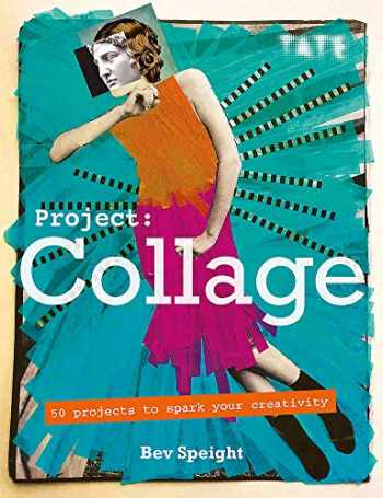 9781781575772-1781575770-Project Collage: 50 Projects to Spark Your Creativity