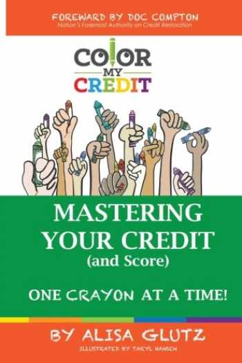 9780692783528-0692783520-Color My Credit: Mastering Your Credit Report - And Score - One Crayon at a Time: Create YOUR Financial Legacy NOW (Volume 1)