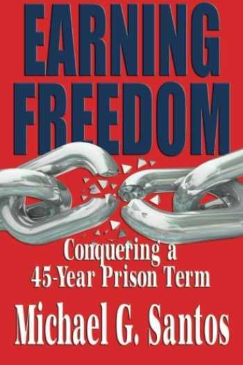 9780983134084-0983134081-Earning Freedom: Conquering a 45 Year Prison Term