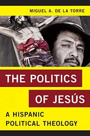 9781442250369-1442250364-The Politics of Jesús: A Hispanic Political Theology (Religion in the Modern World)