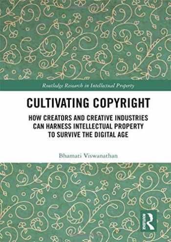 9781138477490-1138477494-Cultivating Copyright: How Creators and Creative Industries Can Harness Intellectual Property to Survive the Digital Age (Routledge Research in Intellectual Property)