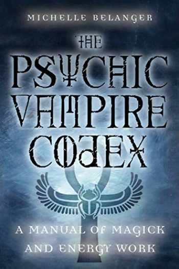 9781578633210-1578633214-The Psychic Vampire Codex: A Manual of Magick and Energy Work