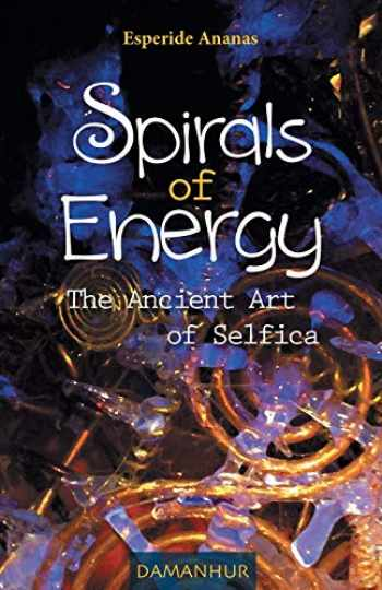 9788890863738-8890863730-Spirals of Energy, the Ancient Art of Selfica