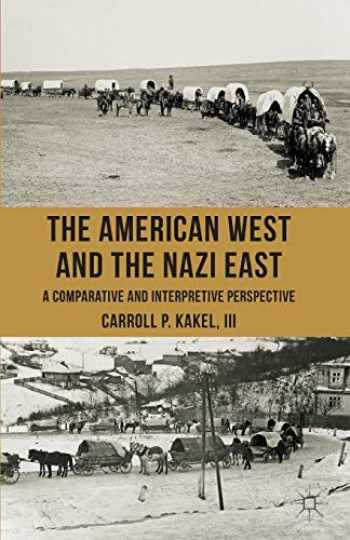 9781137352736-1137352736-The American West and the Nazi East: A Comparative and Interpretive Perspective