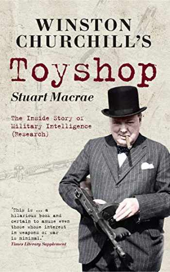 9781445608426-1445608421-Winston Churchill's Toyshop: The Inside Story of Military Intelligence (Research)