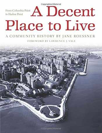 9780998954400-0998954403-A Decent Place to Live: From Columbia Point to Harbor Point: A Community History