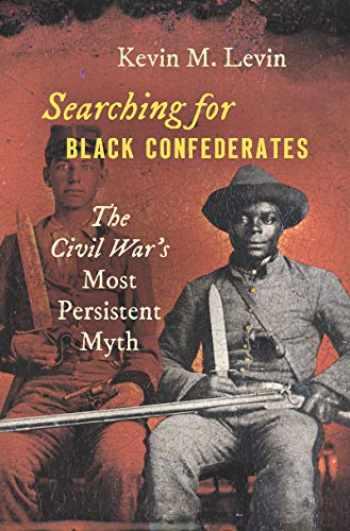 9781469653266-1469653265-Searching for Black Confederates: The Civil War's Most Persistent Myth (Civil War America)