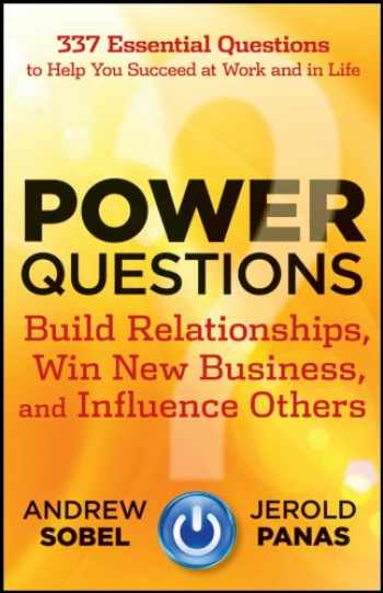 9781118119631-1118119630-Power Questions: Build Relationships, Win New Business, and Influence Others