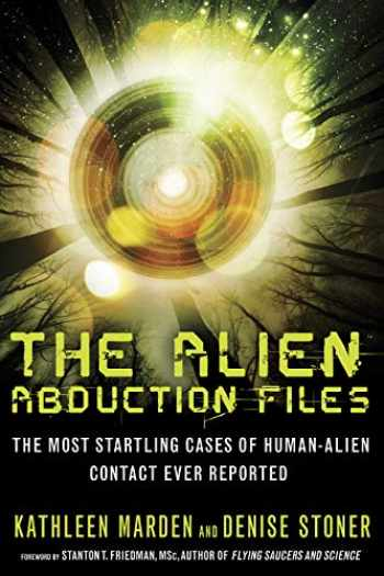 9781601632715-1601632711-The Alien Abduction Files: The Most Startling Cases of Human Alien Contact Ever Reported