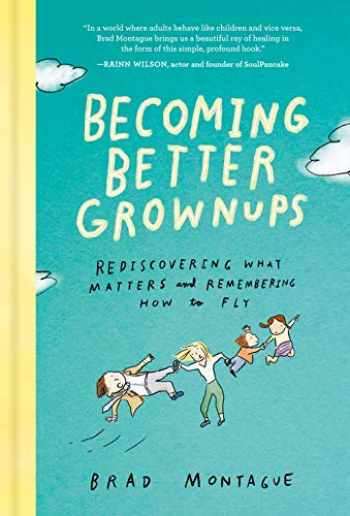 9780525537847-0525537848-Becoming Better Grownups: Rediscovering What Matters and Remembering How to Fly