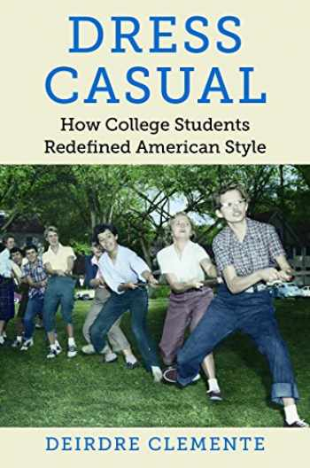 9781469629919-1469629917-Dress Casual: How College Students Redefined American Style (Gender and American Culture)