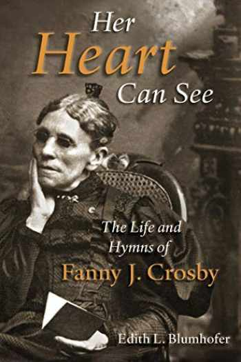9780802842534-0802842534-Her Heart Can See: The Life and Hymns of Fanny J. Crosby (Library of Religious Biography (LRB))
