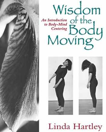 9781556431746-1556431740-Wisdom of the Body Moving: An Introduction to Body-Mind Centering (NORTH ATLANTIC)