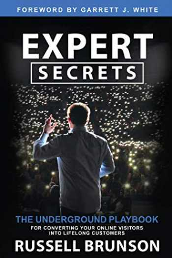 9781401960476-1401960472-Expert Secrets: The Underground Playbook for Converting Your Online Visitors into Lifelong Customers