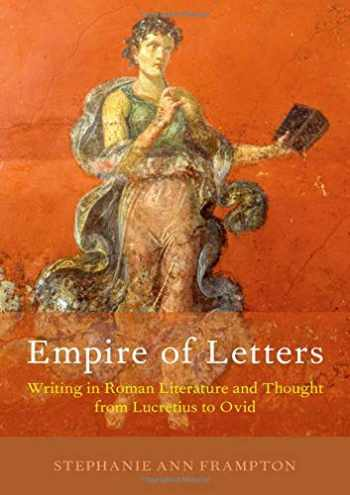 9780190915407-0190915404-Empire of Letters: Writing in Roman Literature and Thought from Lucretius to Ovid