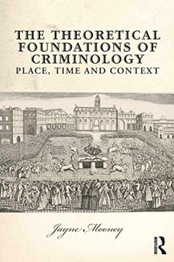 9780131960107-0131960105-The Theoretical Foundations of Criminology: Place, Time and Context