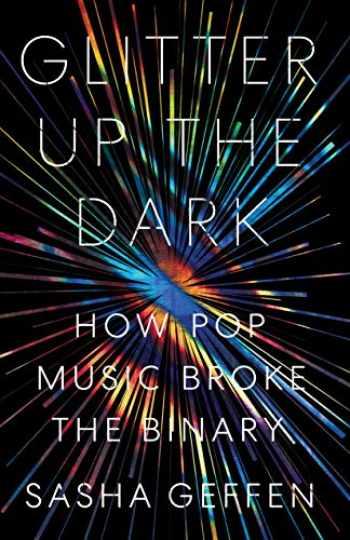 9781477318782-147731878X-Glitter Up the Dark: How Pop Music Broke the Binary (American Music)