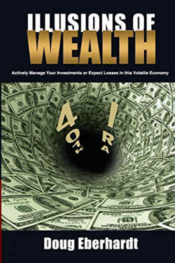 9780982586167-0982586167-Illusions of Wealth: Actively Manage Your Investments or Expect Losses in this Volatile Economy (Black and White Version)