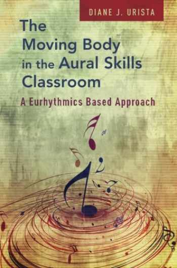 9780195326123-0195326121-The Moving Body in the Aural Skills Classroom: A Eurythmics Based Approach