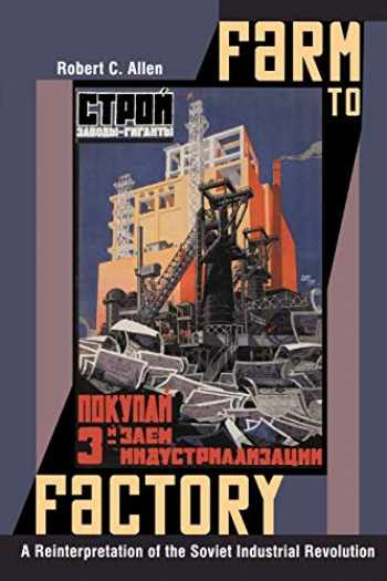 9780691144313-0691144311-Farm to Factory: A Reinterpretation of the Soviet Industrial Revolution (The Princeton Economic History of the Western World)
