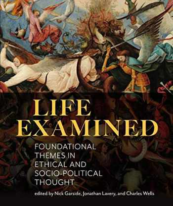 9781554813841-1554813840-Life Examined: Foundational Themes in Ethical and Socio-Political Thought