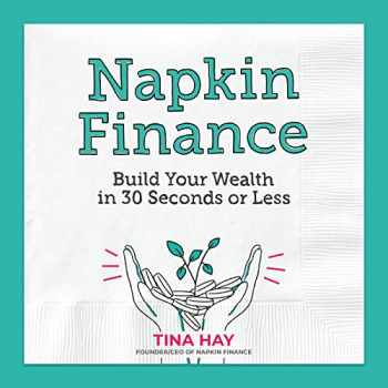 9780062915030-0062915037-Napkin Finance: Build Your Wealth in 30 Seconds or Less