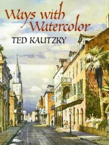 9780486439549-0486439542-Ways with Watercolor (Dover Art Instruction)