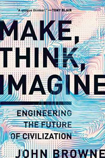 9781643132129-1643132121-Make, Think, Imagine: Engineering the Future of Civilization
