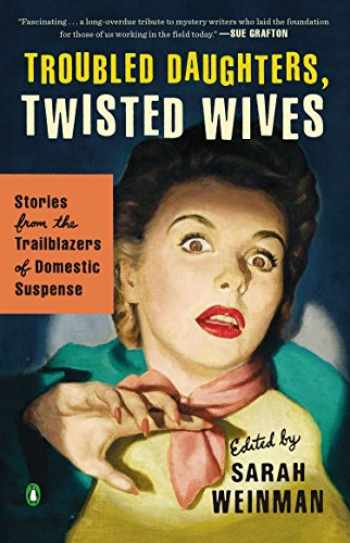 9780143122548-0143122541-Troubled Daughters, Twisted Wives: Stories from the Trailblazers of Domestic Suspense