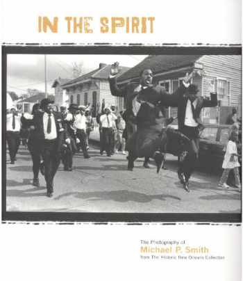 9780917860546-0917860543-In the Spirit: The Photography of Michael P. Smith from the Historic New Orleans Collection